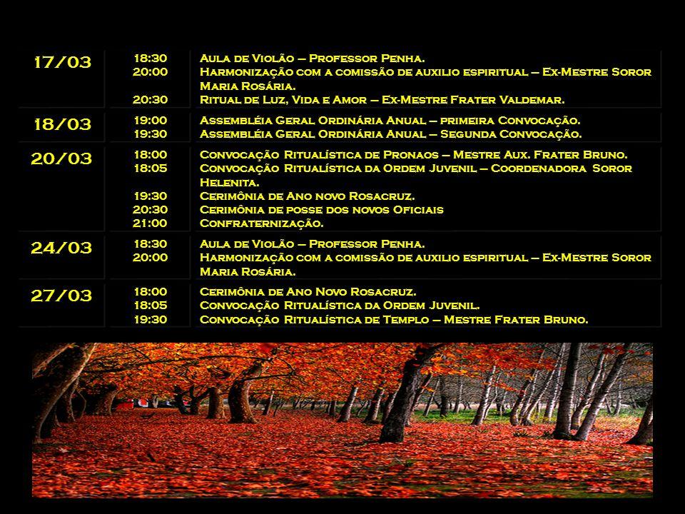17/03 18:30 20:00 20:30 Aula de Violão – Professor Penha. Harmonização com a comissão de auxilio espiritual – Ex-Mestre Soror Maria Rosária. Ritual de