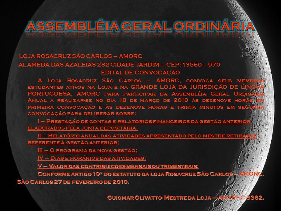 LOJA ROSACRUZ SÃO CARLOS – AMORC ALAMEDA DAS AZALEIAS 282 CIDADE JARDIM – CEP: 13560 – 970 EDITAL DE CONVOCAÇÃO A Loja Rosacruz São Carlos – AMORC, co