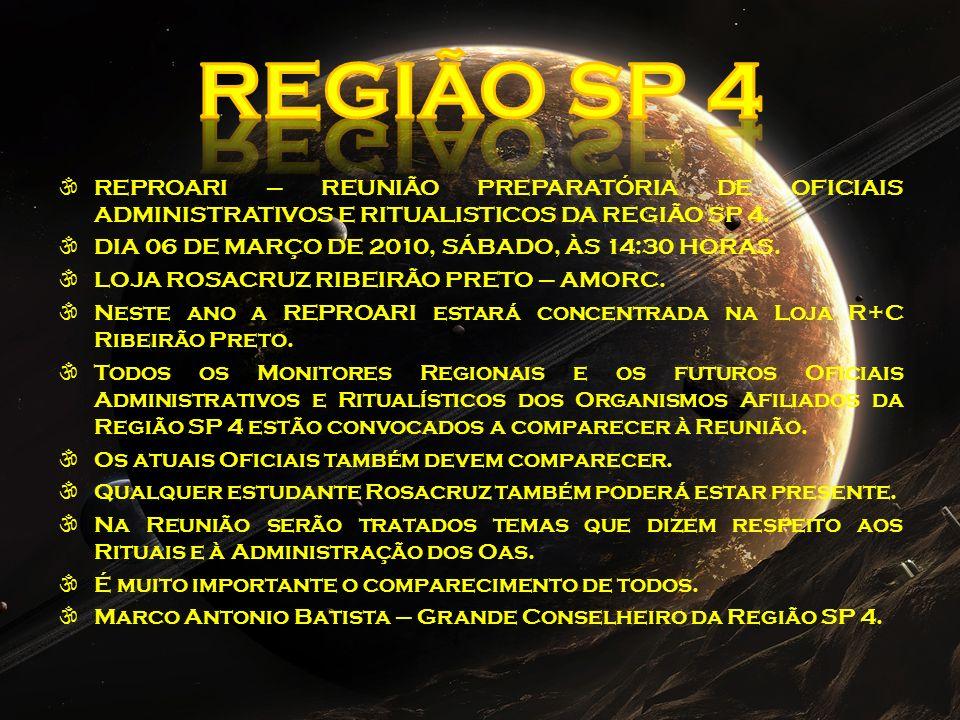 REPROARI – REUNIÃO PREPARATÓRIA DE OFICIAIS ADMINISTRATIVOS E RITUALISTICOS DA REGIÃO SP 4. DIA 06 DE MARÇO DE 2010, SÁBADO, ÀS 14:30 HORAS. LOJA ROSA