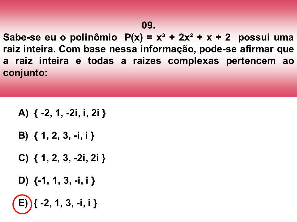 09. Sabe-se eu o polinômio P(x) = x³ + 2x² + x + 2 possui uma raiz inteira. Com base nessa informação, pode-se afirmar que a raiz inteira e todas a ra