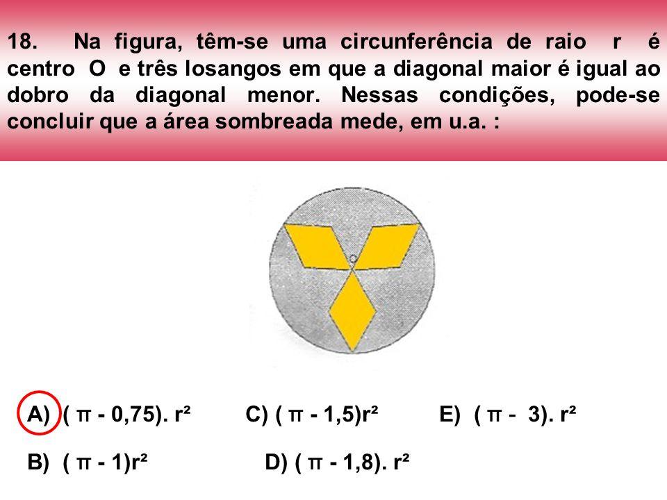 18.Na figura, têm-se uma circunferência de raio r é centro O e três losangos em que a diagonal maior é igual ao dobro da diagonal menor. Nessas condiç