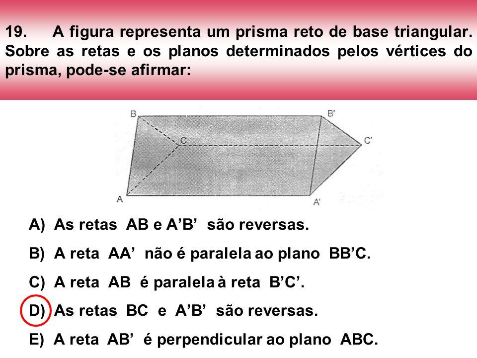 19.A figura representa um prisma reto de base triangular. Sobre as retas e os planos determinados pelos vértices do prisma, pode-se afirmar: A) As ret