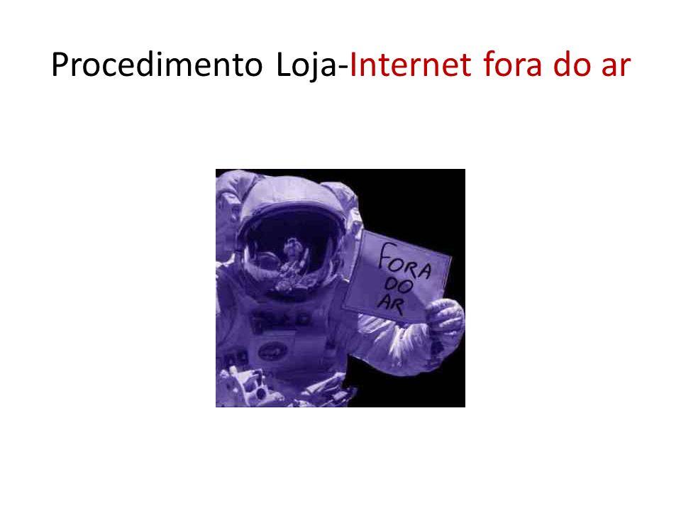 Procedimento Loja-Internet fora do ar
