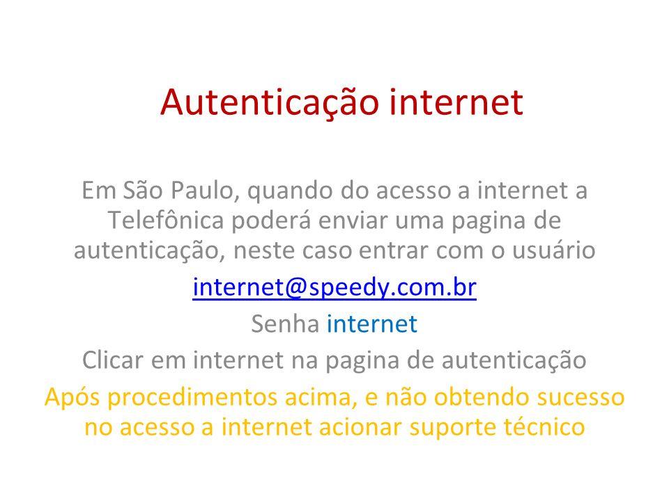 Autenticação internet Em São Paulo, quando do acesso a internet a Telefônica poderá enviar uma pagina de autenticação, neste caso entrar com o usuário