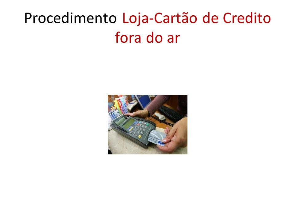 Procedimento Loja-Cartão de Credito fora do ar