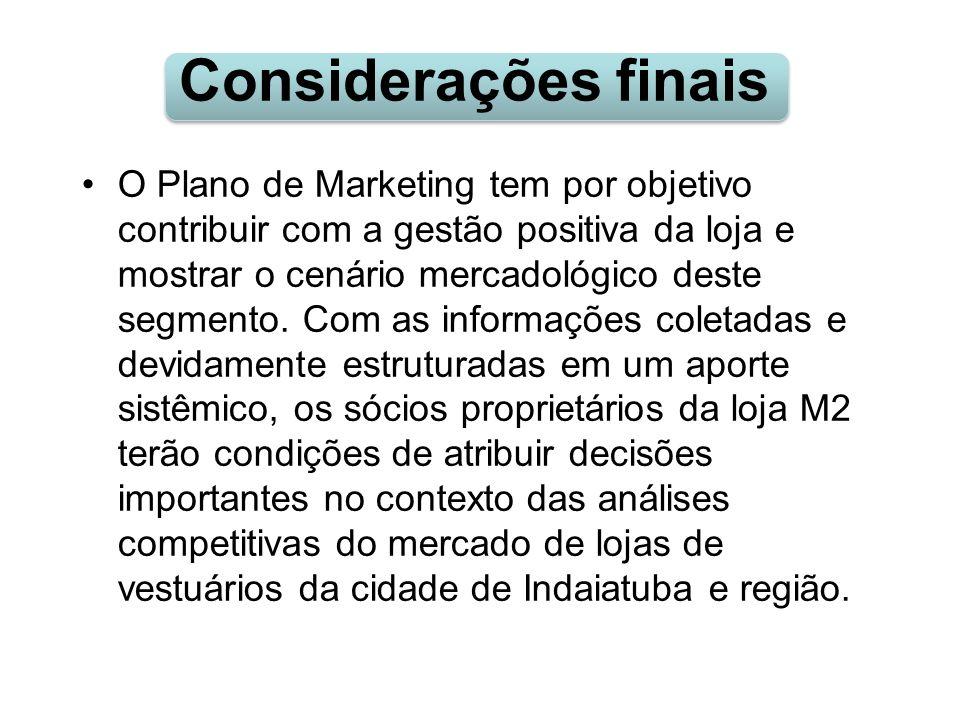 Considerações finais O Plano de Marketing tem por objetivo contribuir com a gestão positiva da loja e mostrar o cenário mercadológico deste segmento.