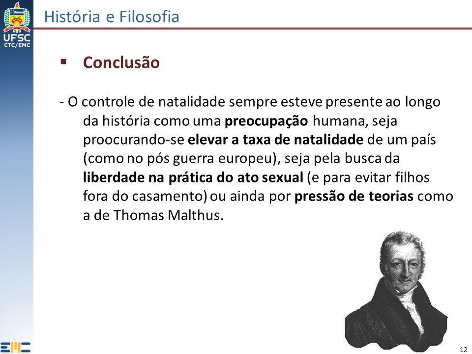 12 História e Filosofia Conclusão - O controle de natalidade sempre esteve presente ao longo da história como uma preocupação humana, seja proocurando