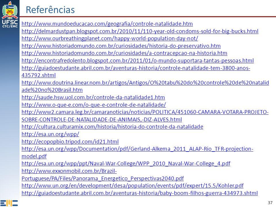 37 Referências http://www.mundoeducacao.com/geografia/controle-natalidade.htm http://delmardustpan.blogspot.com.br/2010/11/110-year-old-condoms-sold-f