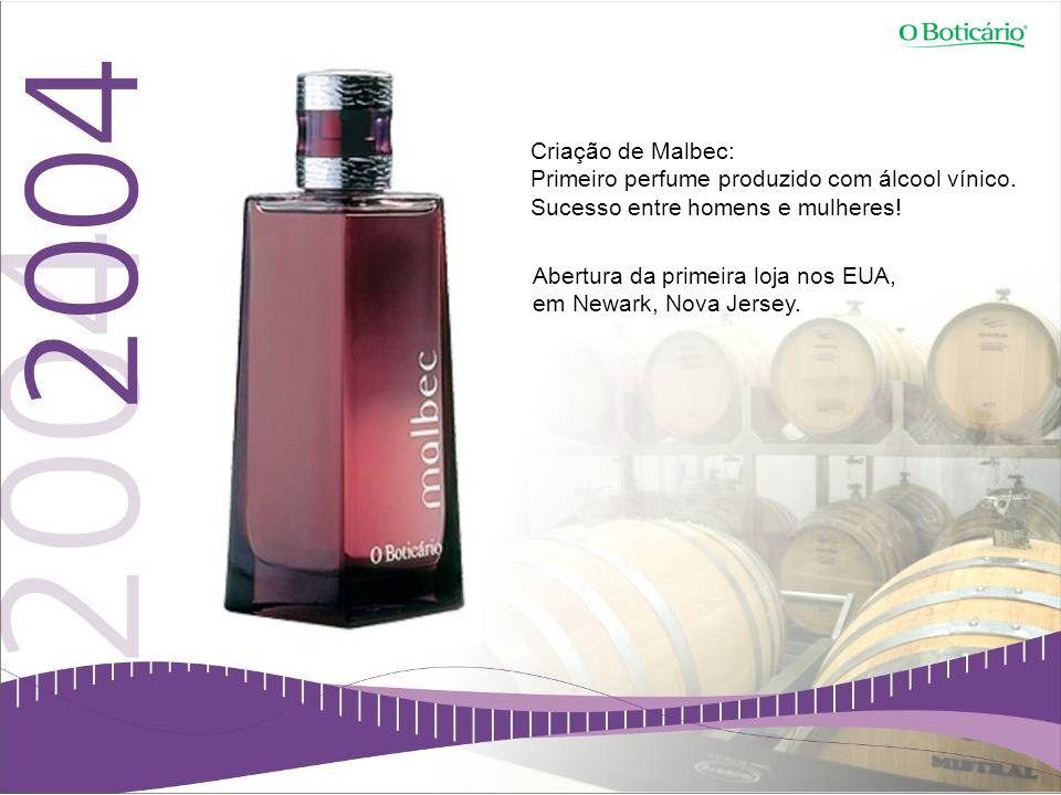 Criação de Malbec: Primeiro perfume produzido com álcool vínico. Sucesso entre homens e mulheres! Abertura da primeira loja nos EUA, em Newark, Nova J