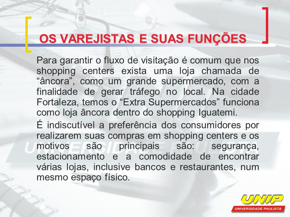 OS VAREJISTAS E SUAS FUNÇÕES Para garantir o fluxo de visitação é comum que nos shopping centers exista uma loja chamada de âncora, como um grande sup