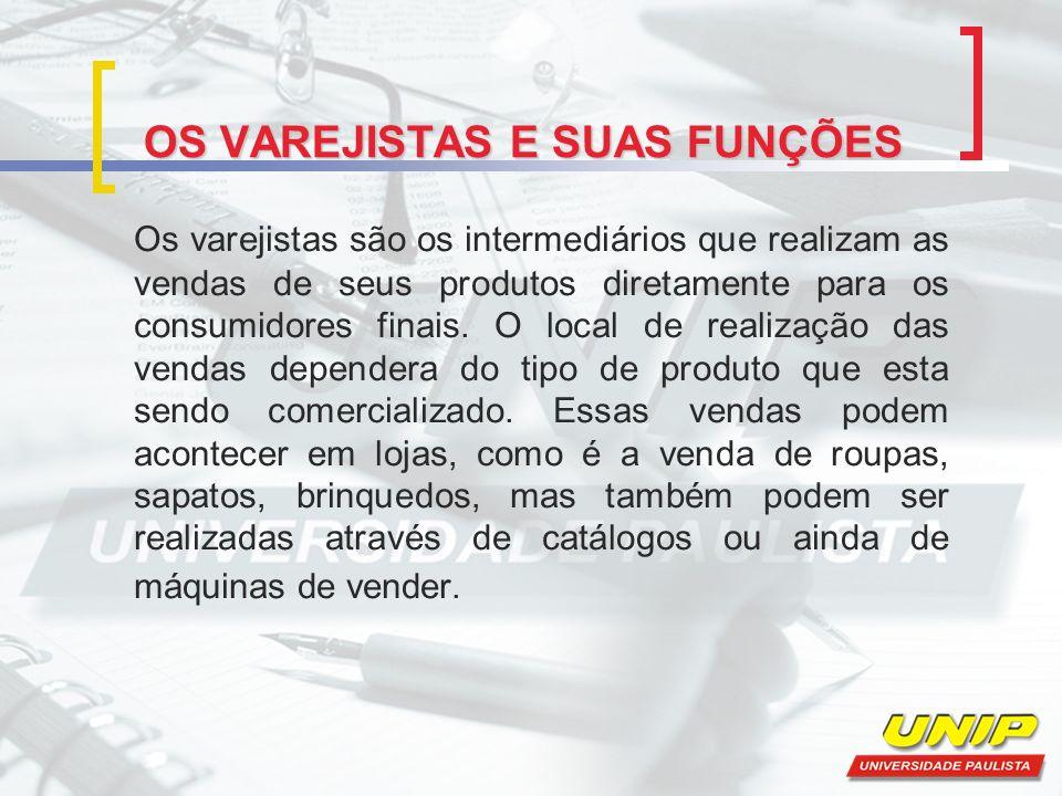 Os varejistas são os intermediários que realizam as vendas de seus produtos diretamente para os consumidores finais. O local de realização das vendas