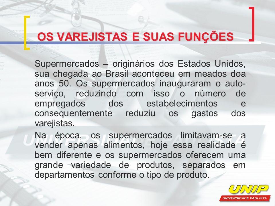 OS VAREJISTAS E SUAS FUNÇÕES Supermercados – originários dos Estados Unidos, sua chegada ao Brasil aconteceu em meados doa anos 50. Os supermercados i