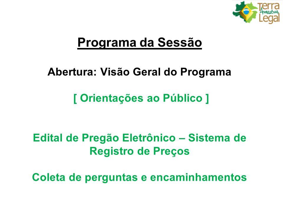 Programa da Sessão Abertura: Visão Geral do Programa [ Orientações ao Público ] Edital de Pregão Eletrônico – Sistema de Registro de Preços Coleta de perguntas e encaminhamentos