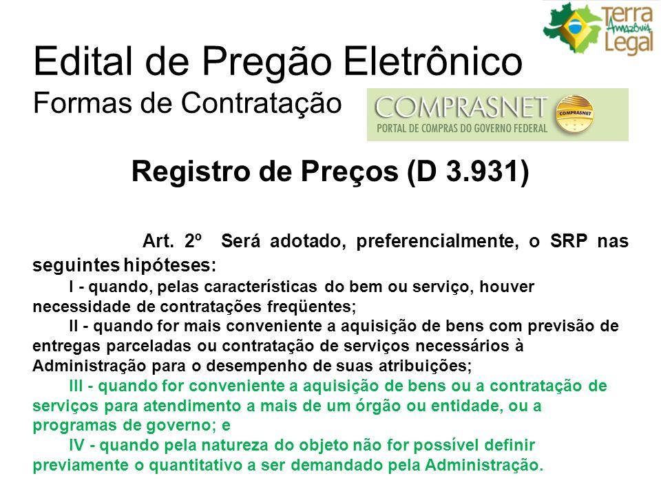 Edital de Pregão Eletrônico Formas de Contratação Registro de Preços (D 3.931) Art.