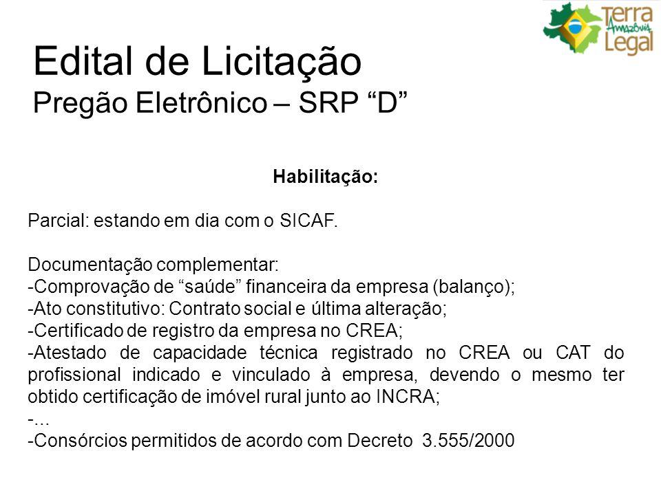 Edital de Licitação Pregão Eletrônico – SRP D Habilitação: Parcial: estando em dia com o SICAF.