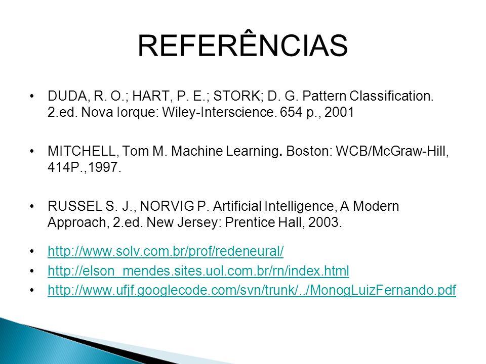 REFERÊNCIAS DUDA, R. O.; HART, P. E.; STORK; D. G. Pattern Classification. 2.ed. Nova Iorque: Wiley-Interscience. 654 p., 2001 MITCHELL, Tom M. Machin