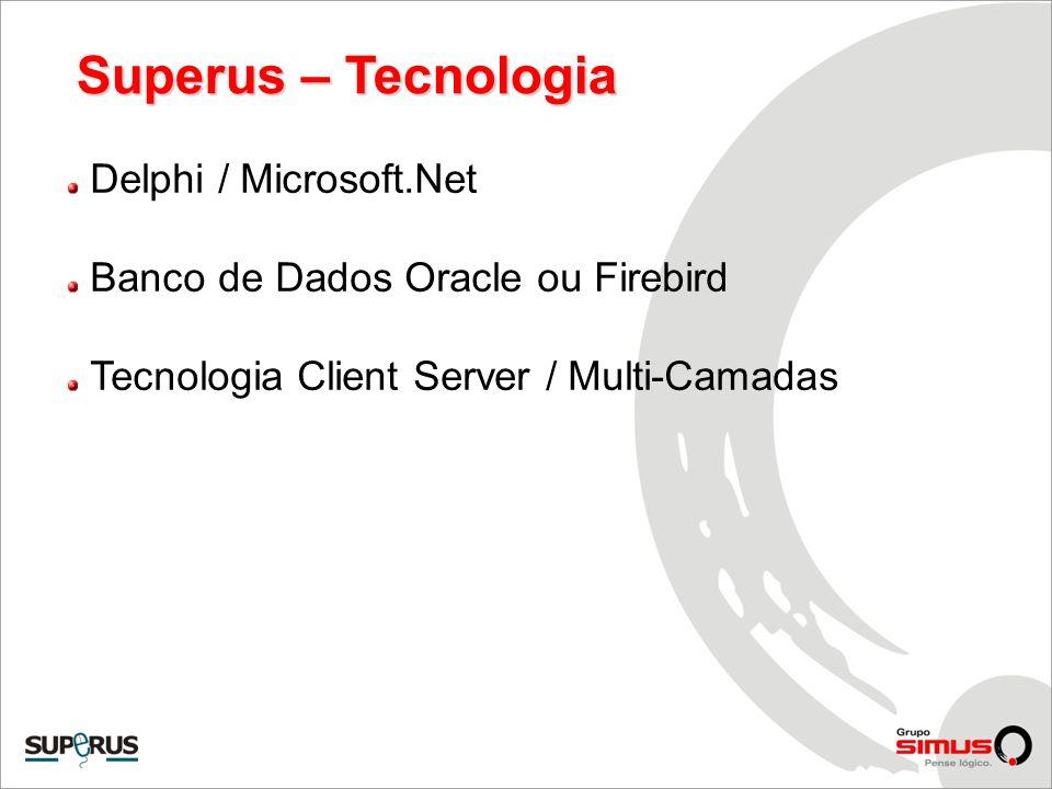 Superus – Tecnologia Delphi / Microsoft.Net Banco de Dados Oracle ou Firebird Tecnologia Client Server / Multi-Camadas