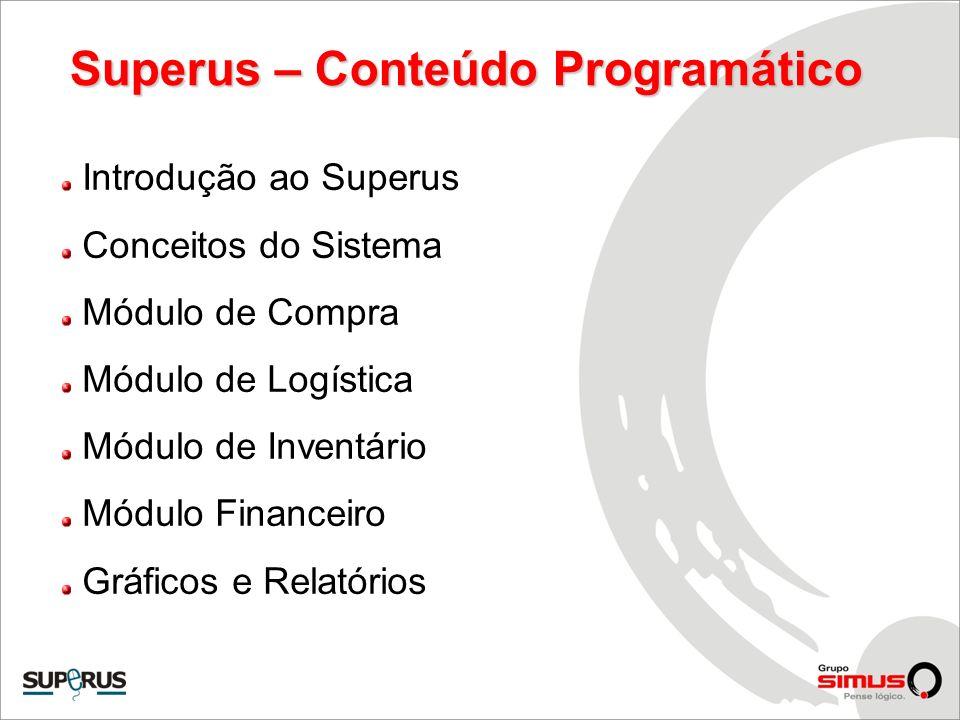 Superus – Conteúdo Programático Introdução ao Superus Conceitos do Sistema Módulo de Compra Módulo de Logística Módulo de Inventário Módulo Financeiro