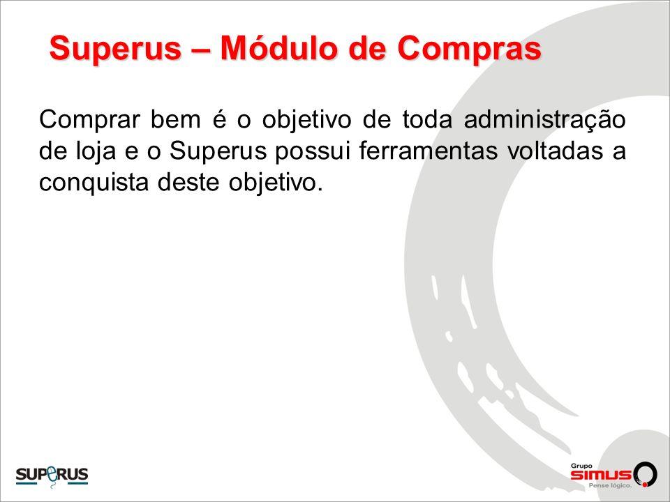 Superus – Módulo de Compras Comprar bem é o objetivo de toda administração de loja e o Superus possui ferramentas voltadas a conquista deste objetivo.