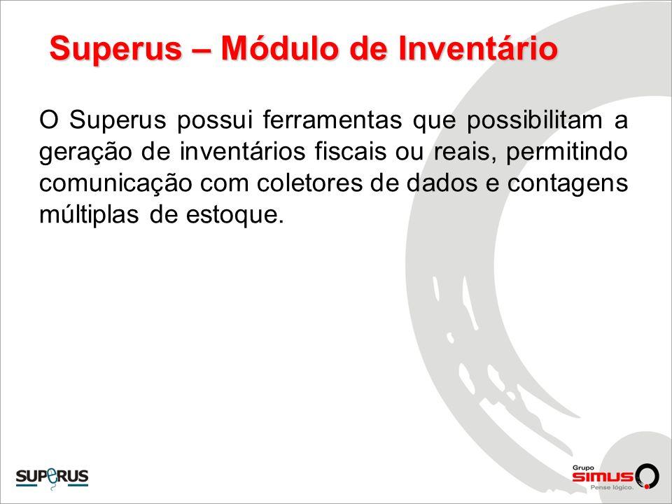 Superus – Módulo de Inventário O Superus possui ferramentas que possibilitam a geração de inventários fiscais ou reais, permitindo comunicação com col