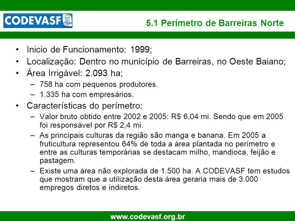 38 www.codevasf.org.br 5.1 Perímetro de Barreiras Norte Inicio de Funcionamento: 1999; Localização: Dentro no município de Barreiras, no Oeste Baiano;