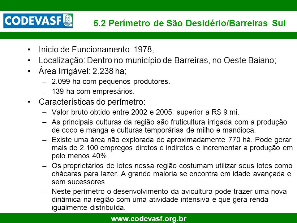 39 www.codevasf.org.br 5.2 Perímetro de São Desidério/Barreiras Sul Inicio de Funcionamento: 1978; Localização: Dentro no município de Barreiras, no O
