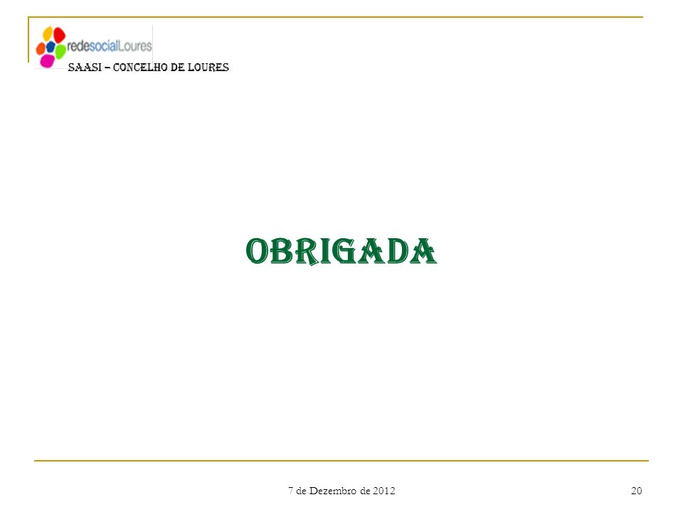 7 de Dezembro de 2012 20 Obrigada SAASI – CONCELHO DE LOURES