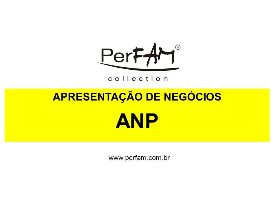 APRESENTAÇÃO DE NEGÓCIOS ANP www.perfam.com.br