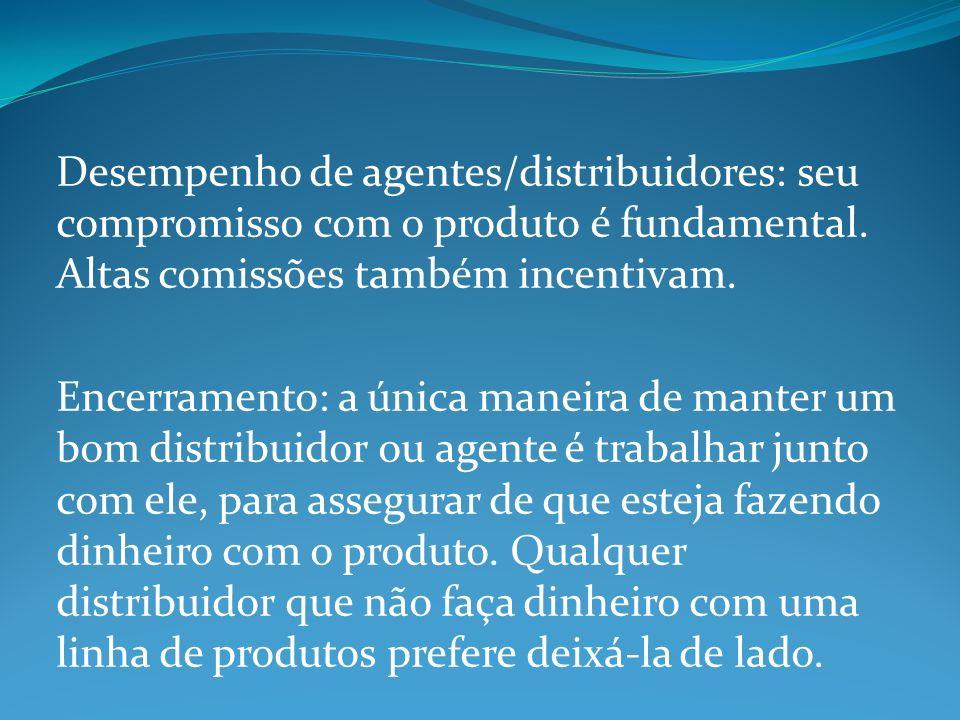 Desempenho de agentes/distribuidores: seu compromisso com o produto é fundamental. Altas comissões também incentivam. Encerramento: a única maneira de