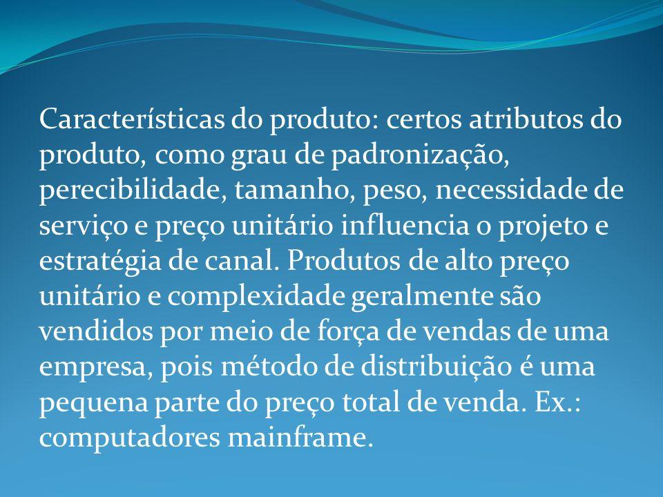 Características do produto: certos atributos do produto, como grau de padronização, perecibilidade, tamanho, peso, necessidade de serviço e preço unit