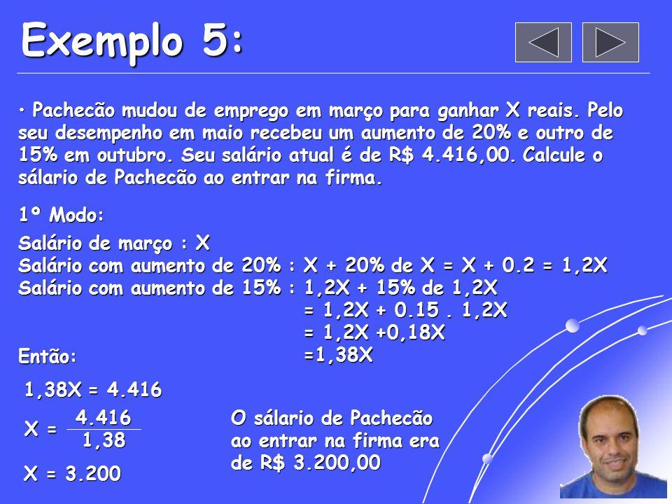 Exemplo 4: Pachecão teve um aumento de 6% e passou a receber R$ 2.860,00 (Que salário). Qual era seu salárioa antes do reajuste? Pachecão teve um aume