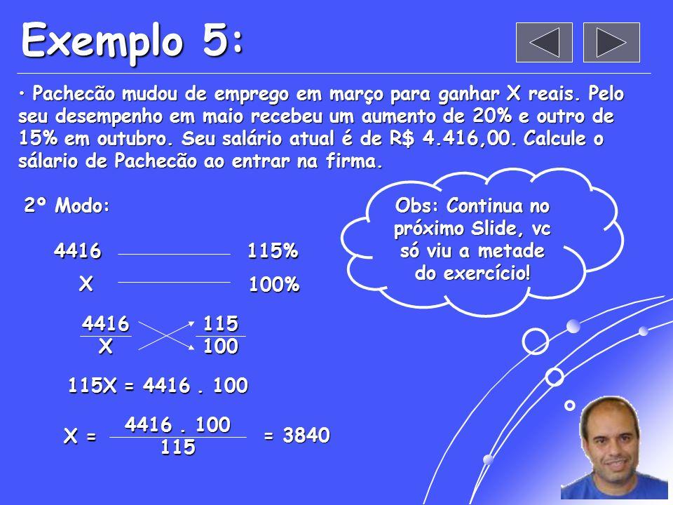 Exemplo 5: Pachecão mudou de emprego em março para ganhar X reais. Pelo seu desempenho em maio recebeu um aumento de 20% e outro de 15% em outubro. Se
