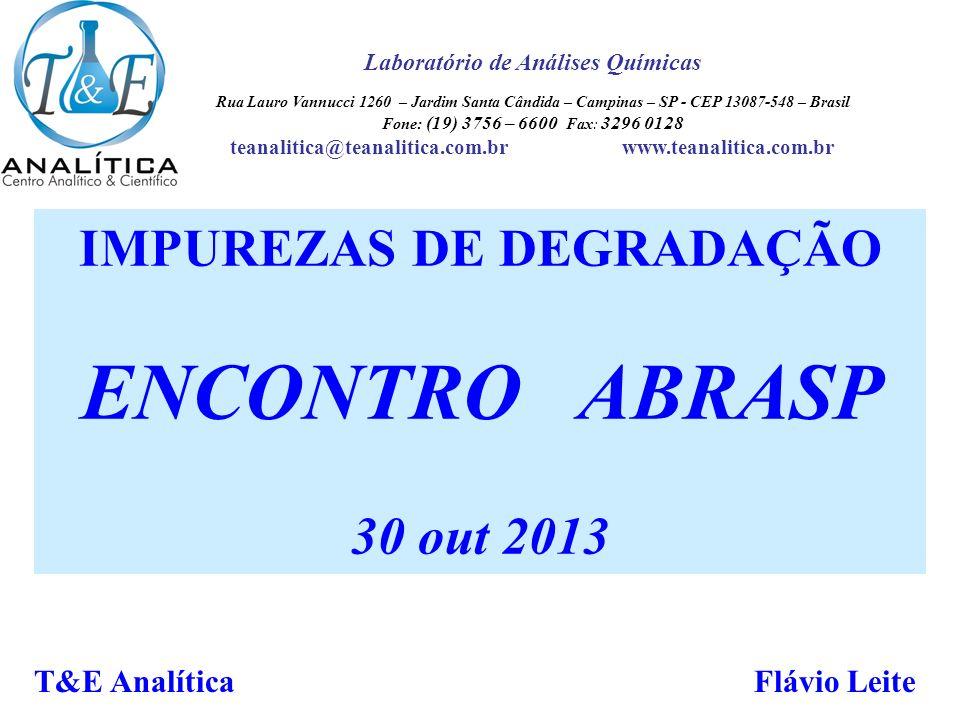 T&E Analítica 2013 AMOSTRAGEM IMPUREZAS DE DEGRADAÇÃO ENCONTRO ABRASP 30 out 2013 T&E Analítica Flávio Leite Laboratório de Análises Químicas Rua Laur