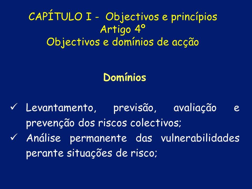 d) Apoiar a reposição da normalidade da vida das pessoas em áreas afectadas por acidente grave ou catástrofe. Objectivos CAPÍTULO I - Objectivos e pri