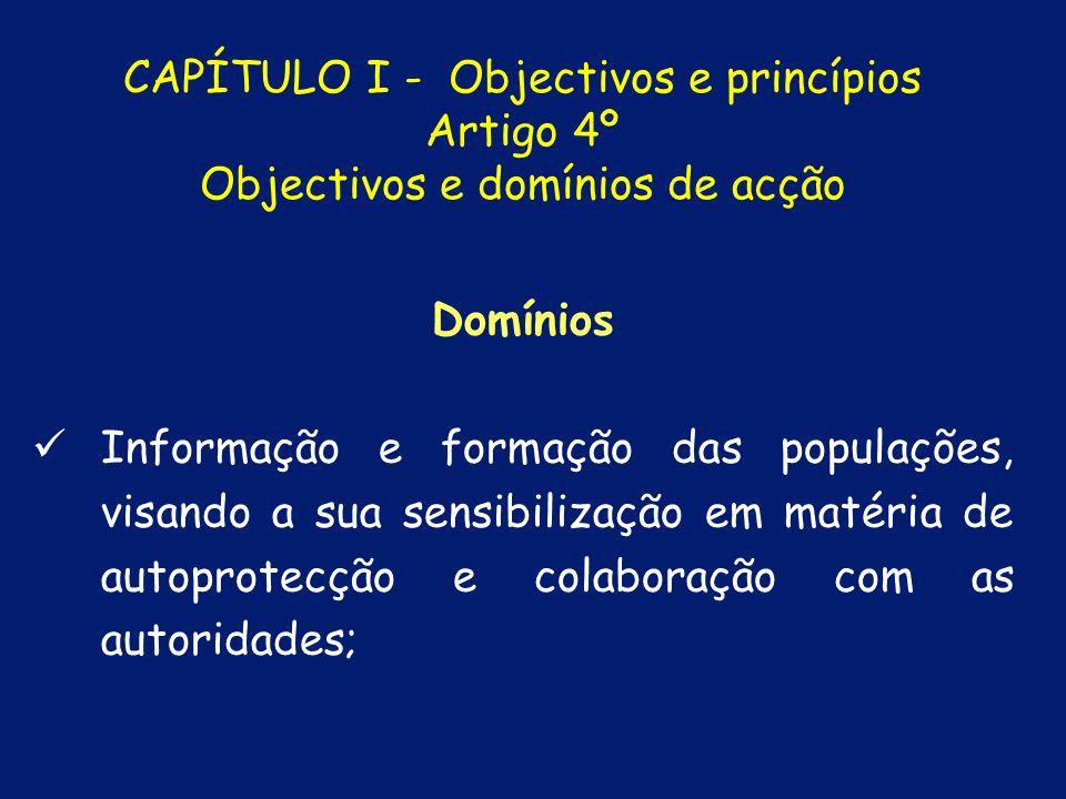 Domínios Levantamento, previsão, avaliação e prevenção dos riscos colectivos; Análise permanente das vulnerabilidades perante situações de risco; CAPÍTULO I - Objectivos e princípios Artigo 4º Objectivos e domínios de acção
