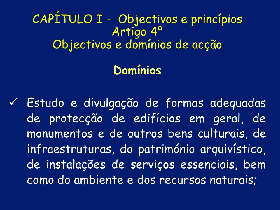Domínios Inventariação dos recursos e meios disponíveis e dos mais facilmente mobilizáveis, ao nível local, regional e nacional; CAPÍTULO I - Objectivos e princípios Artigo 4º Objectivos e domínios de acção