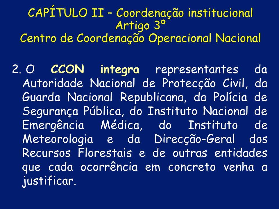 CAPÍTULO II – Coordenação institucional Artigo 3º Centro de Coordenação Operacional Nacional 1. 1.O Centro de Coordenação Operacional Nacional (CCON),