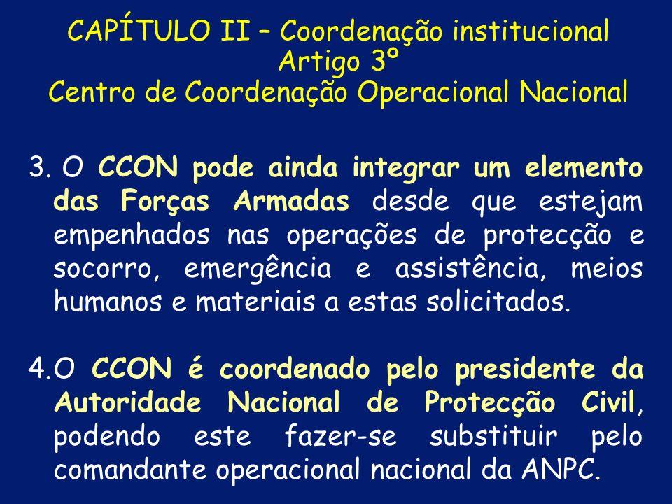 CAPÍTULO II – Coordenação institucional Artigo 3º Centro de Coordenação Operacional Nacional 2. 2. O CCON integra representantes da Autoridade Naciona