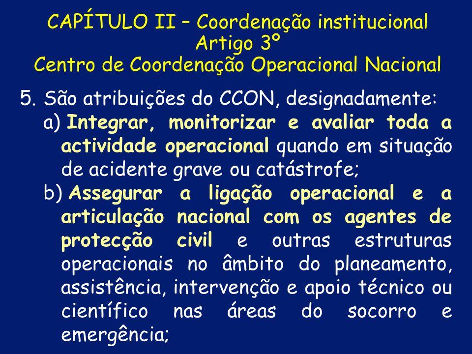 CAPÍTULO II – Coordenação institucional Artigo 3º Centro de Coordenação Operacional Nacional 3. 3. O CCON pode ainda integrar um elemento das Forças A