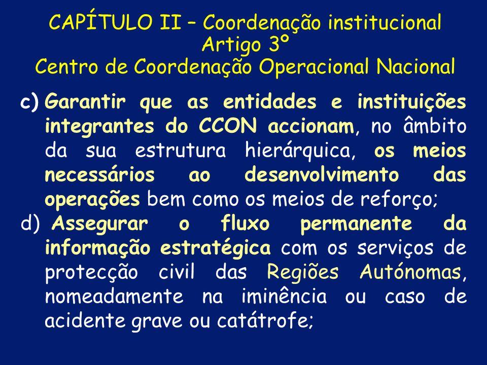 CAPÍTULO II – Coordenação institucional Artigo 3º Centro de Coordenação Operacional Nacional 5. 5. São atribuições do CCON, designadamente: a) a) Inte
