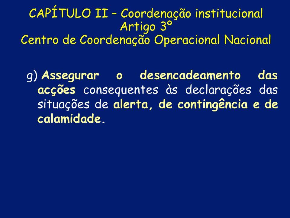 CAPÍTULO II – Coordenação institucional Artigo 3º Centro de Coordenação Operacional Nacional e) e) Difundir comunicados e avisos às populações e às en