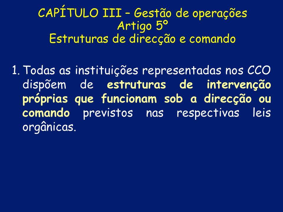 CAPÍTULO II – Coordenação institucional Artigo 3º Centro de Coordenação Operacional Nacional g) g) Assegurar o desencadeamento das acções consequentes