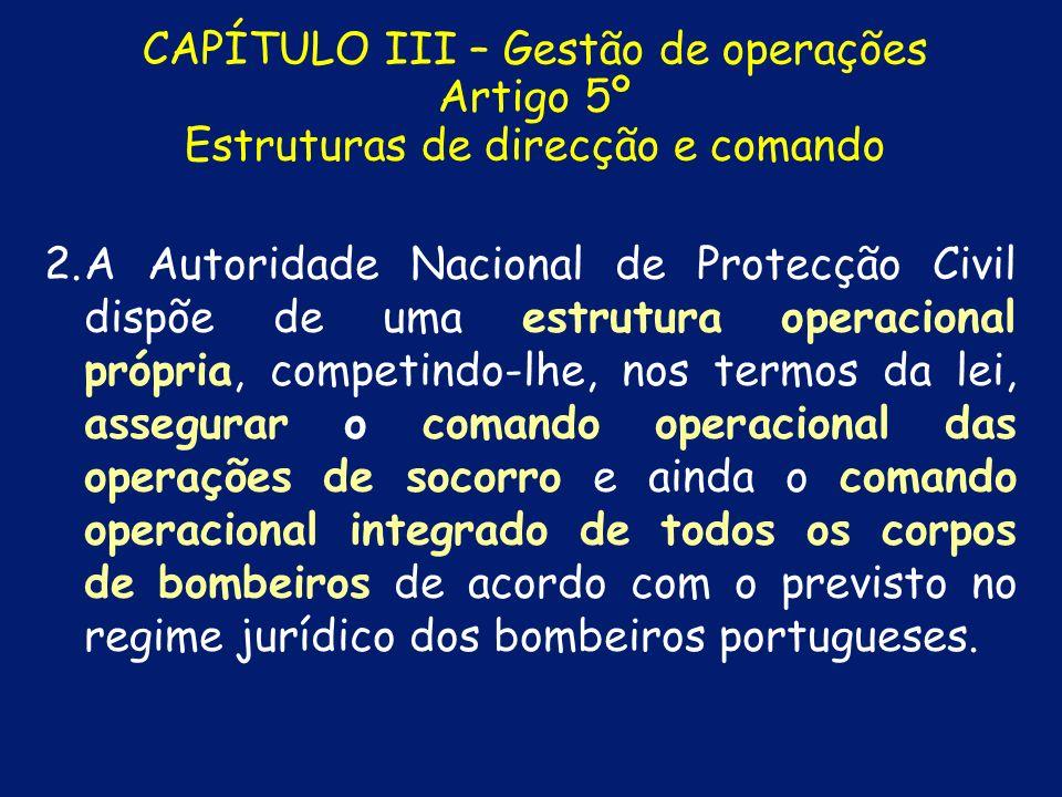 CAPÍTULO III – Gestão de operações Artigo 5º Estruturas de direcção e comando 1. 1.Todas as instituições representadas nos CCO dispõem de estruturas d