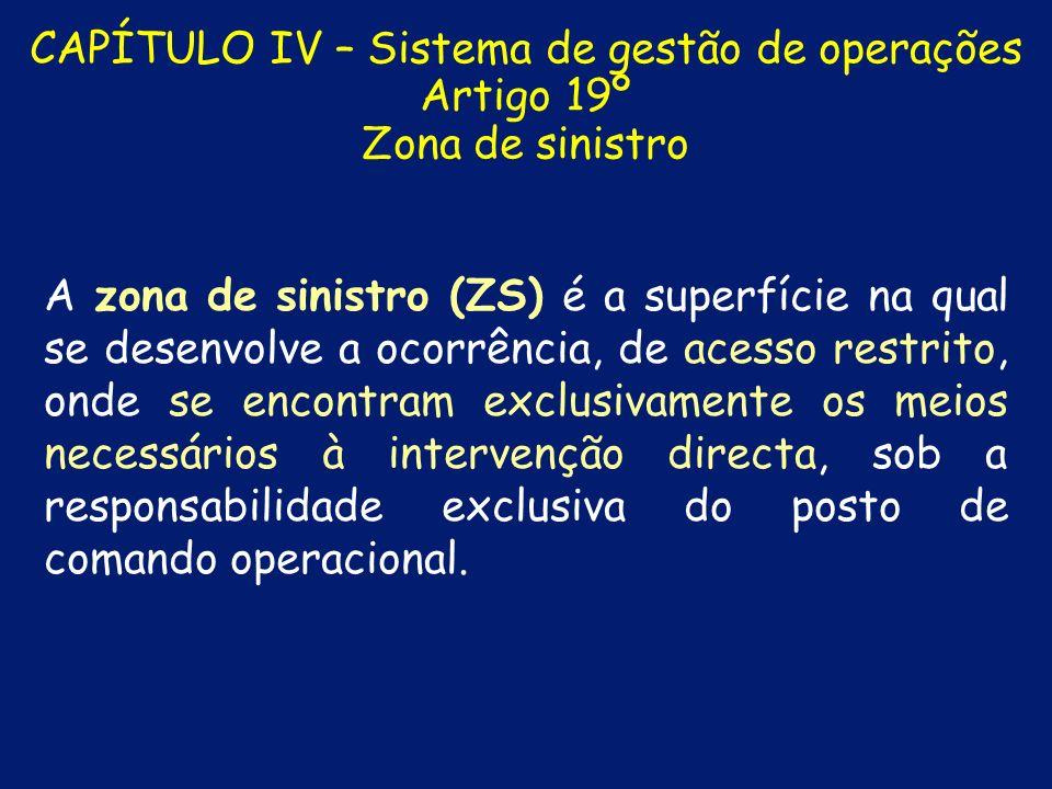 CAPÍTULO IV – Sistema de gestão de operações Artigo 18º Delimitação das zonas de intervenção 2. 2.As zonas de sinistro e de apoio são constituídas nas