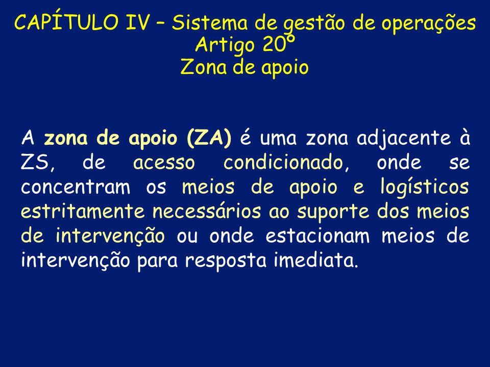 CAPÍTULO IV – Sistema de gestão de operações Artigo 19º Zona de sinistro A zona de sinistro (ZS) é a superfície na qual se desenvolve a ocorrência, de acesso restrito, onde se encontram exclusivamente os meios necessários à intervenção directa, sob a responsabilidade exclusiva do posto de comando operacional.
