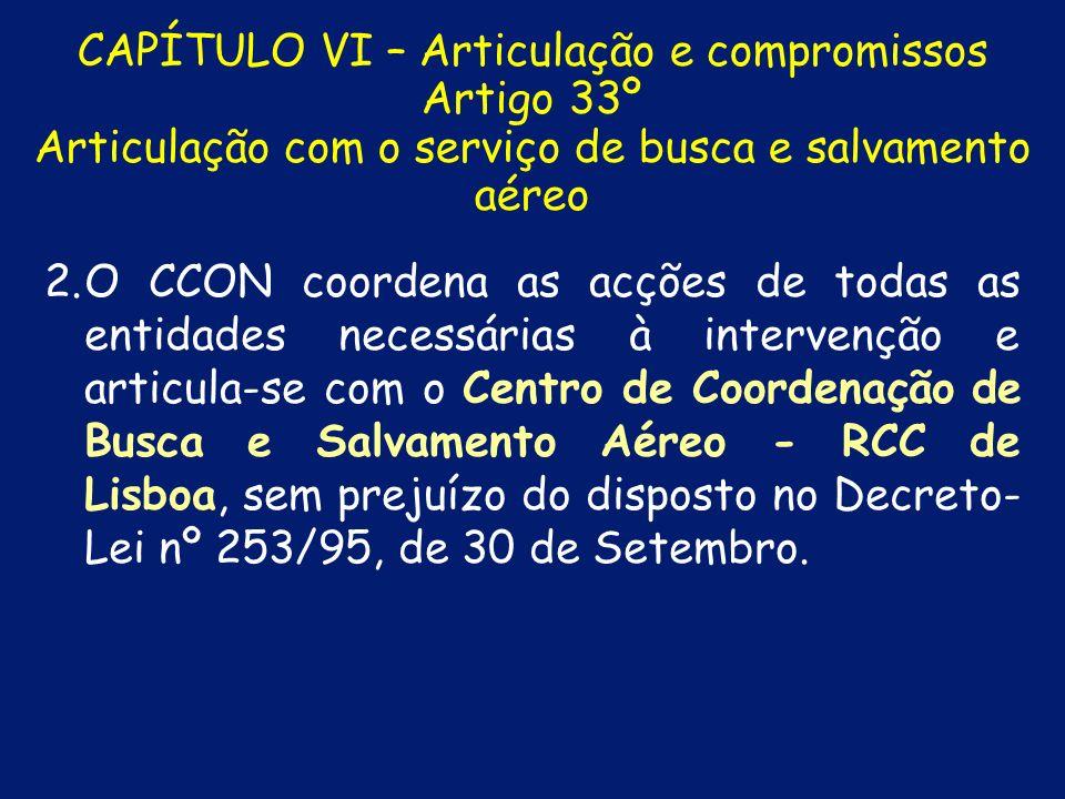 CAPÍTULO VI – Articulação e compromissos Artigo 32º Articulação com o serviço de busca e salvamento marítimo 2. 2.O CCON coordena as acções de todas a