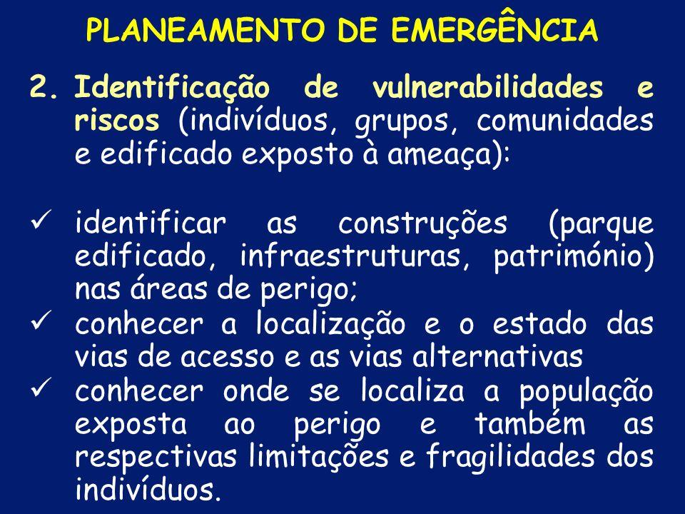 1.Identificação e localização das ameaças: conhecer as ameaças às quais se está exposto; determinar de entre essas ameaças quais as que podem causar situações de emergência; PLANEAMENTO DE EMERGÊNCIA