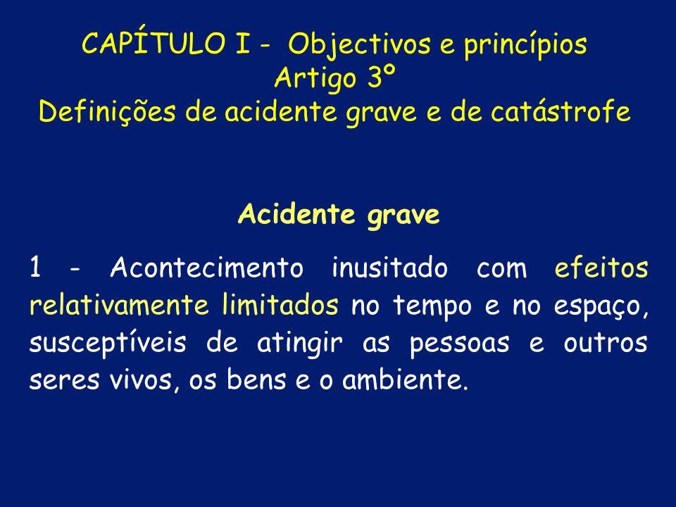 CAPÍTULO I - Objectivos e princípios Artigo 1º Protecção civil 1 - A protecção civil é a actividade desenvolvida pelo Estado, Regiões Autónomas e Auta
