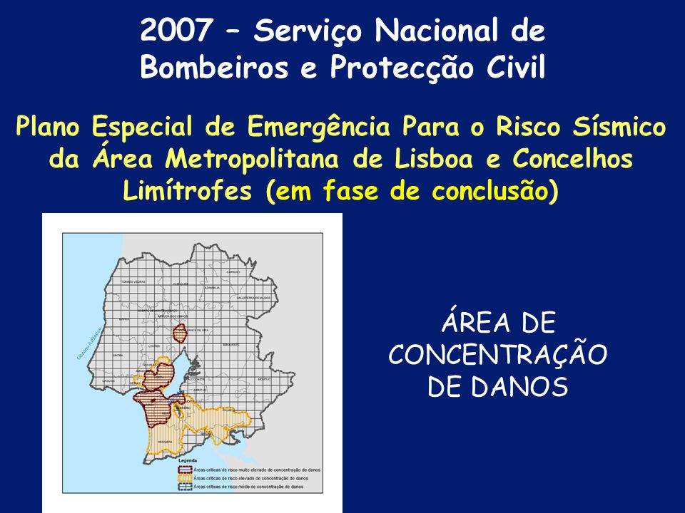 2007 – Serviço Nacional de Bombeiros e Protecção Civil Parque edificado Edifícios com perdas totais - colapso Plano Especial de Emergência Para o Risco Sísmico da Área Metropolitana de Lisboa e Concelhos Limítrofes (em fase de conclusão)