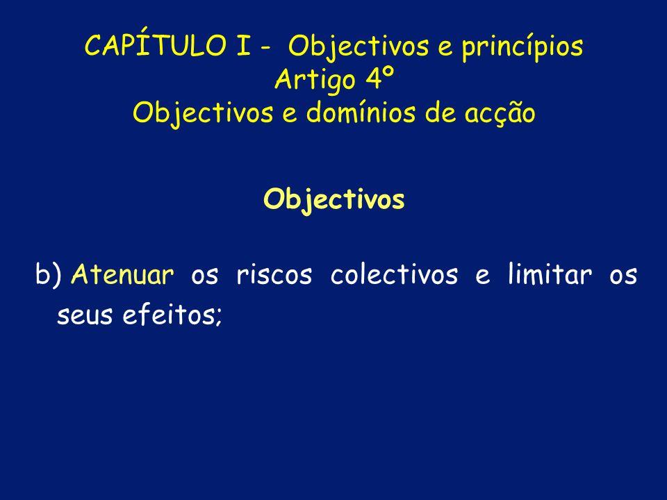 a) Prevenir os riscos colectivos e a ocorrência de acidente grave ou de catástrofe deles resultante; CAPÍTULO I - Objectivos e princípios Artigo 4º Ob